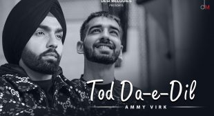 Tod Da E Dil – Lyrics Meaning In English – Ammy Virk – Lyrics Meanings