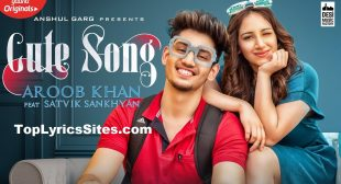 Cute Song Lyrics – Aroob Khan – TopLyricsSite.com