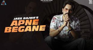 Apne Begane Lyrics In Hindi, English & Punjabi – Jass Bajwa